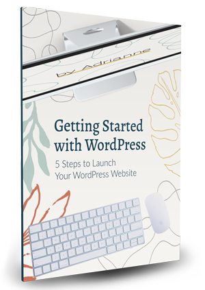 Getting Started with WordPress - 5 Steps to Launch Your WordPress Website